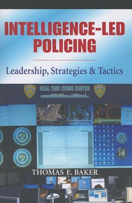 Intelligence-Led Policing By Baker, Thomas E.